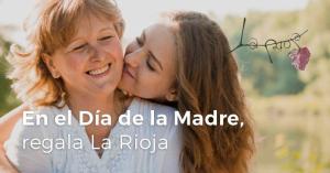 En el Día de la Madre, regala La Rioja