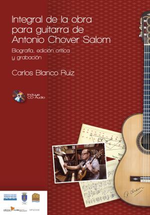 """Concierto de Carlos Blanco Ruiz (Guitarra): Concierto-Presentación del libro y CD """"Integral de la obra para guitarra de Antonio Chover Salom. Biografía, edición crítica y grabación"""""""